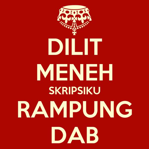 DILIT MENEH SKRIPSIKU RAMPUNG DAB