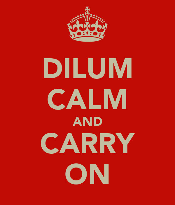 DILUM CALM AND CARRY ON