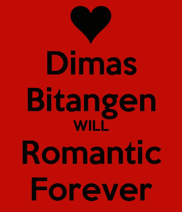 Dimas Bitangen WILL Romantic Forever