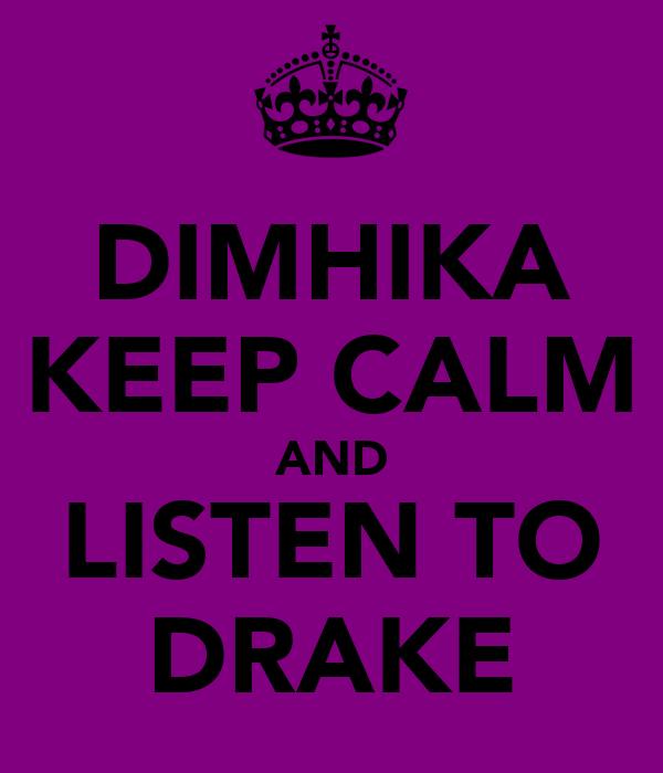 DIMHIKA KEEP CALM AND LISTEN TO DRAKE