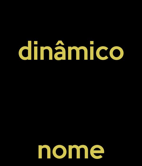 dinâmico    nome