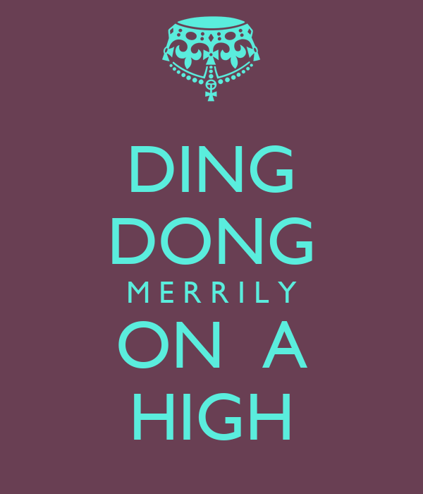 DING DONG M E R R I L Y ON  A HIGH