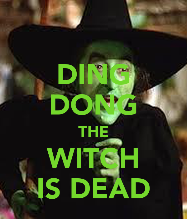 Ding, Dong, the Witch Is Dead