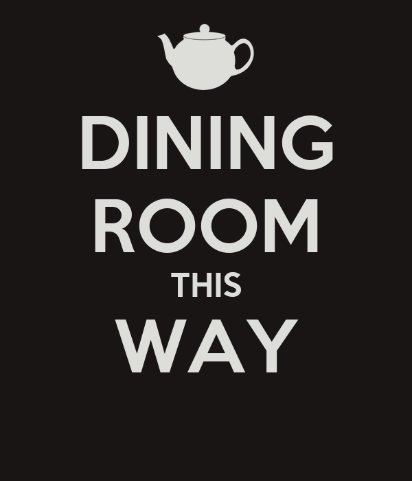 DINING ROOM THIS WAY