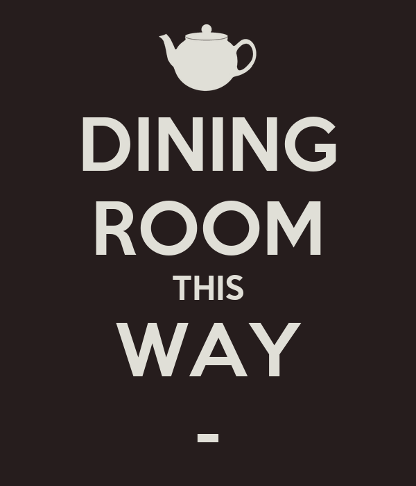 DINING ROOM THIS WAY -
