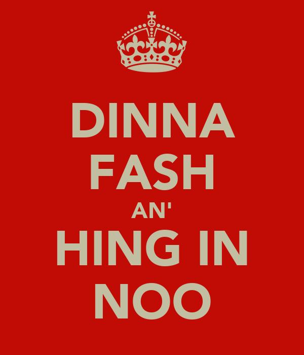 DINNA FASH AN' HING IN NOO