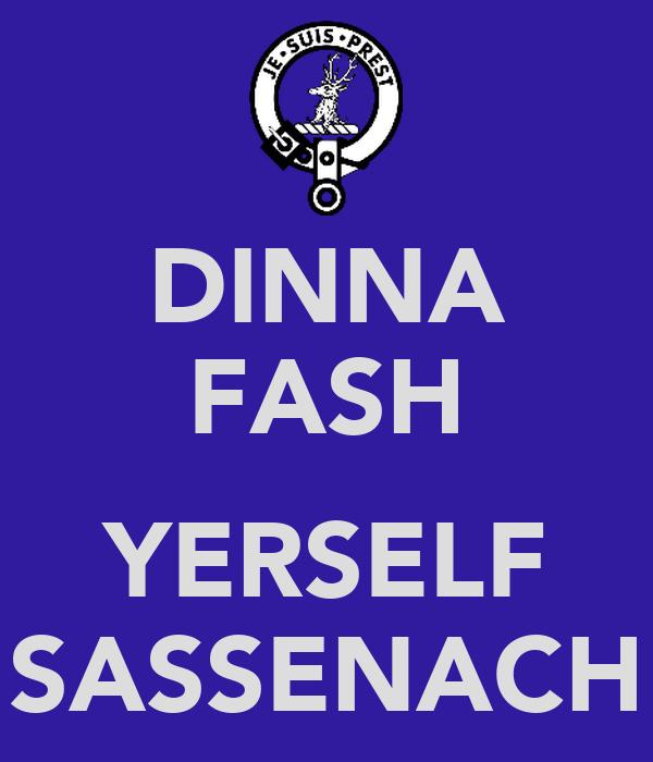 DINNA FASH  YERSELF SASSENACH