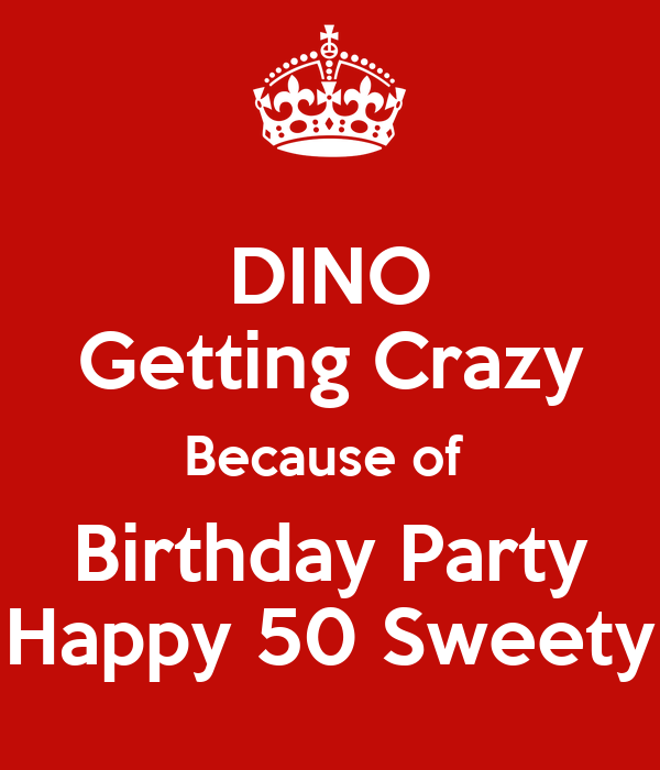 DINO Getting Crazy Because of  Birthday Party Happy 50 Sweety