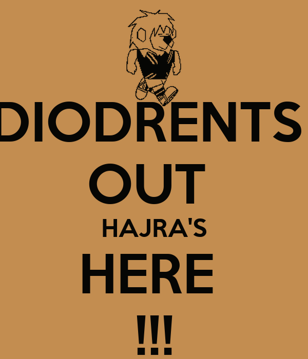 DIODRENTS  OUT  HAJRA'S HERE  !!!