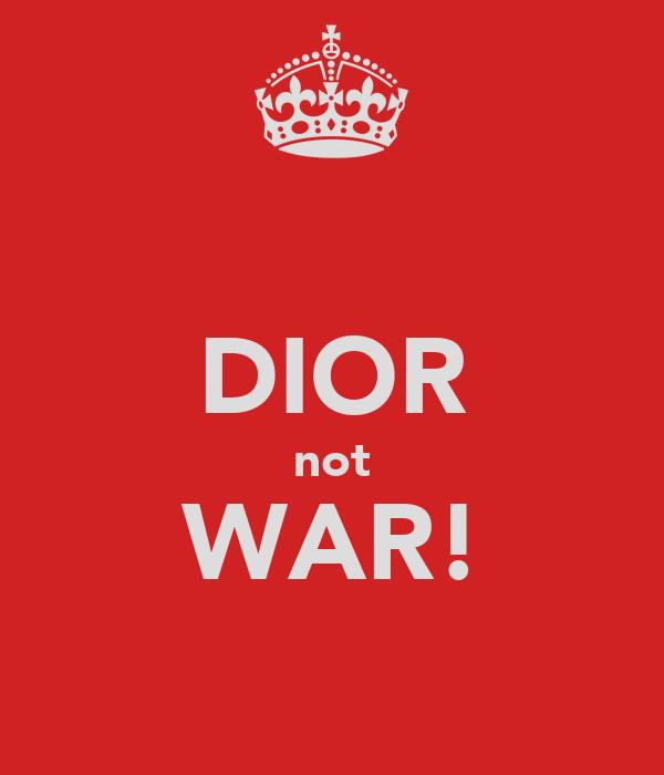 DIOR not WAR!