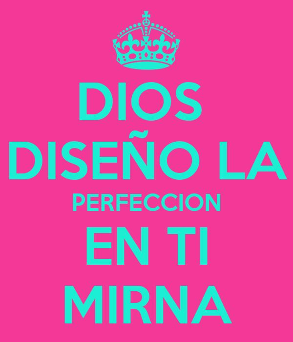 DIOS  DISEÑO LA PERFECCION EN TI MIRNA