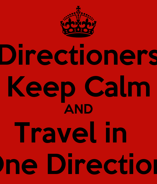 Directioners Keep Calm AND Travel in   One Direction