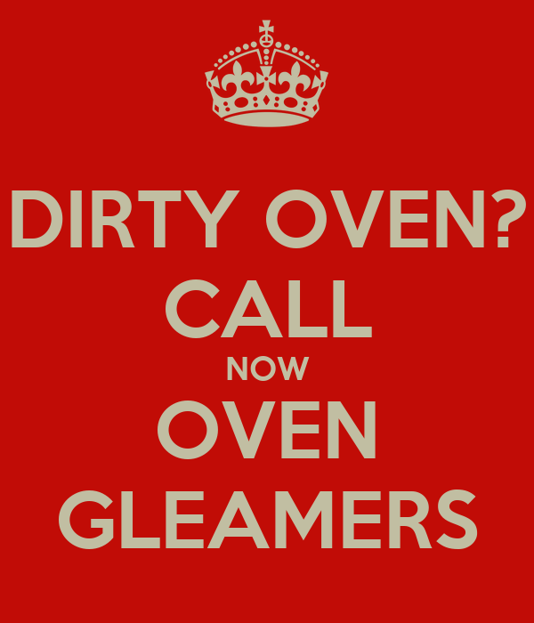 DIRTY OVEN? CALL NOW OVEN GLEAMERS