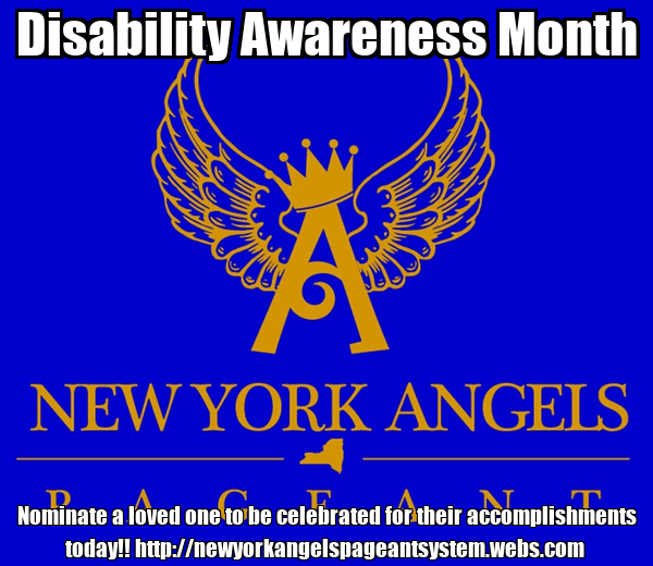 Disability Awareness Month Nominate a loved one to be celebrated for their accomplishments today!! http://newyorkangelspageantsystem.webs.com