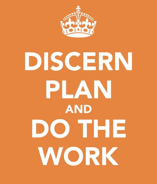 DISCERN PLAN AND DO THE WORK