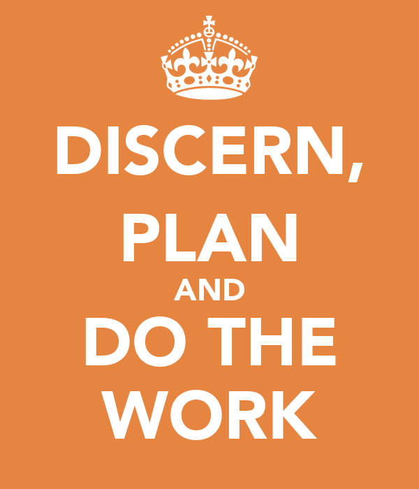 DISCERN, PLAN AND DO THE WORK