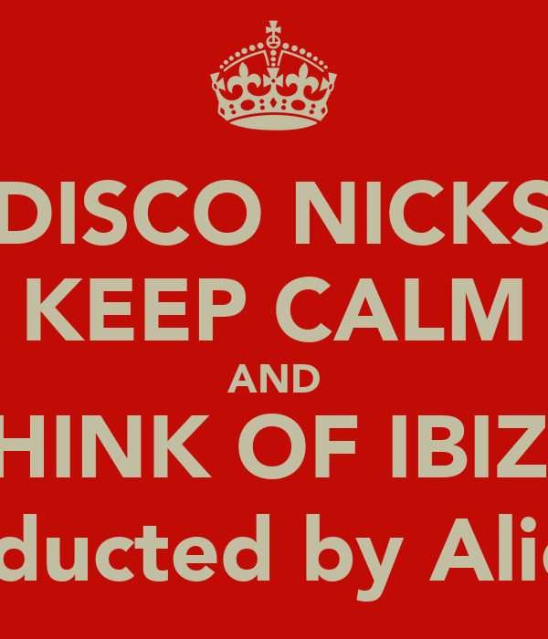 DISCO NICKS KEEP CALM AND THINK OF IBIZA (Abducted by Aliens)