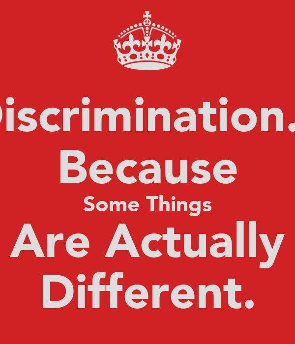 Discrimination... Because Some Things Are Actually Different.