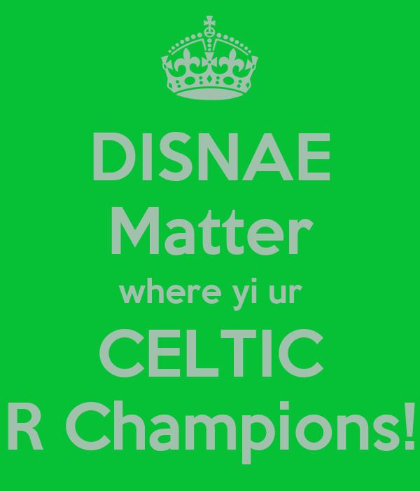 DISNAE Matter where yi ur CELTIC R Champions!