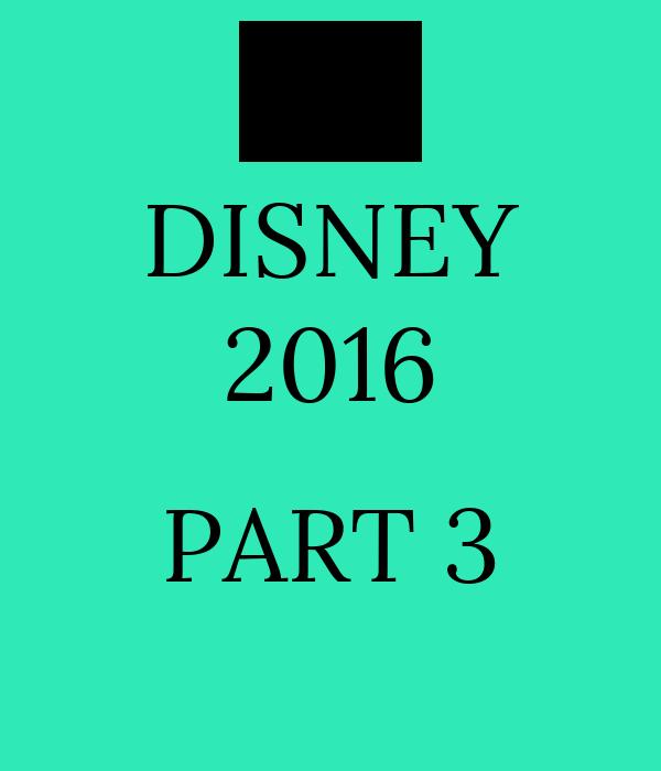 DISNEY 2016  PART 3