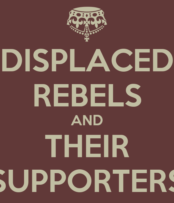 DISPLACED REBELS AND THEIR SUPPORTERS