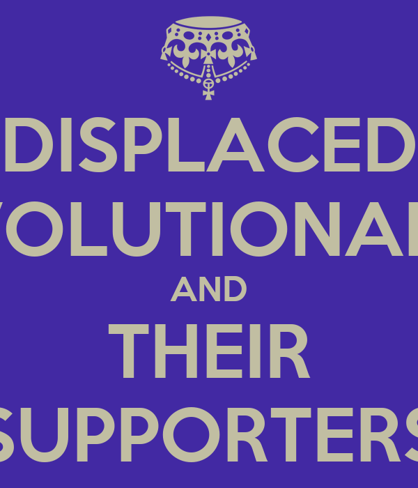 DISPLACED REVOLUTIONARIES AND THEIR SUPPORTERS