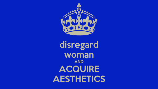 disregard woman AND ACQUIRE AESTHETICS