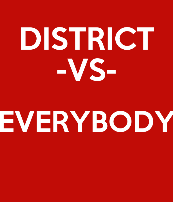 DISTRICT -VS- EVERYBODY