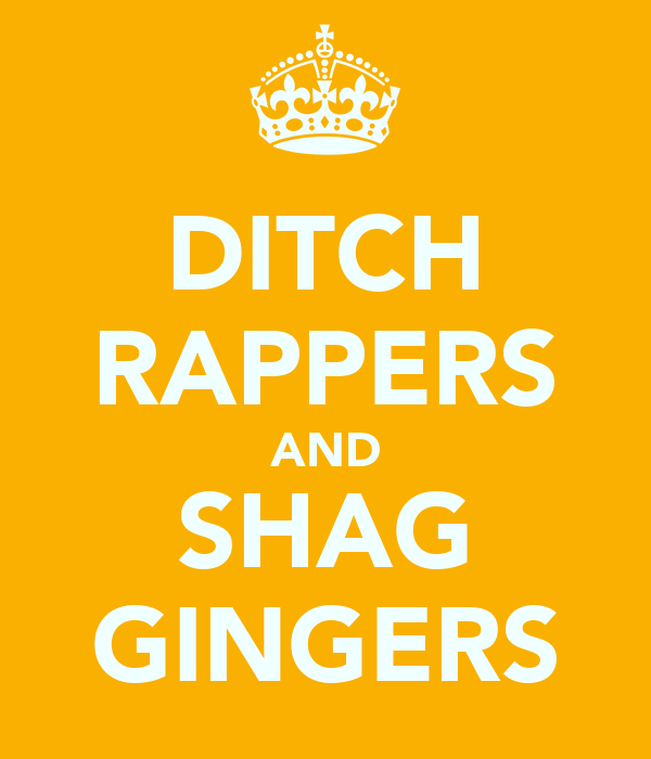 DITCH RAPPERS AND SHAG GINGERS