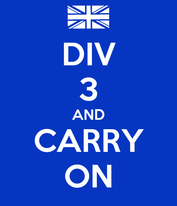 DIV 3 AND CARRY ON