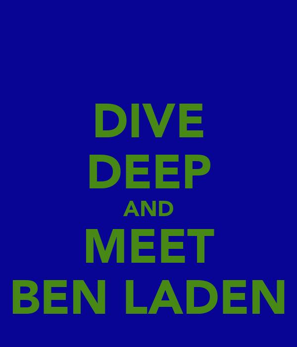 DIVE DEEP AND MEET BEN LADEN