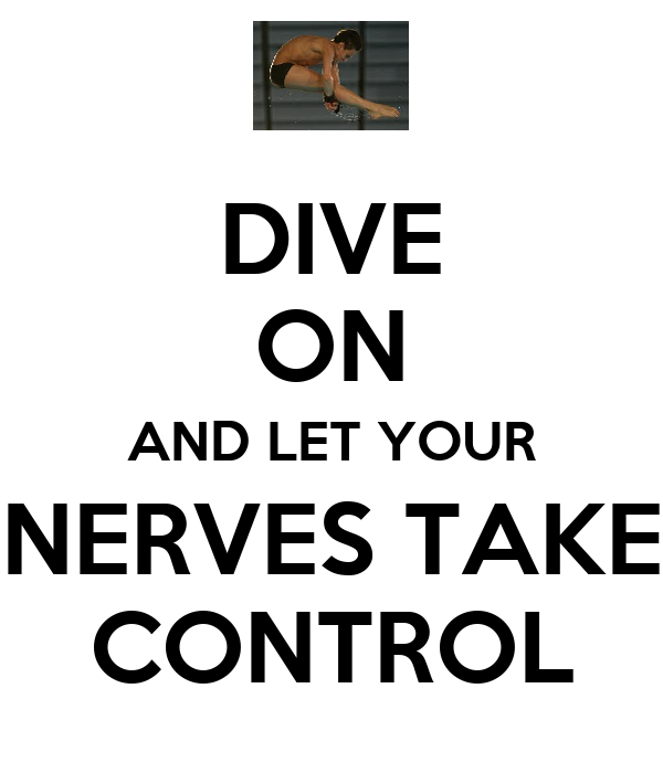 DIVE ON AND LET YOUR NERVES TAKE CONTROL