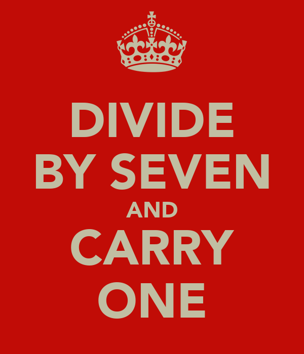 DIVIDE BY SEVEN AND CARRY ONE