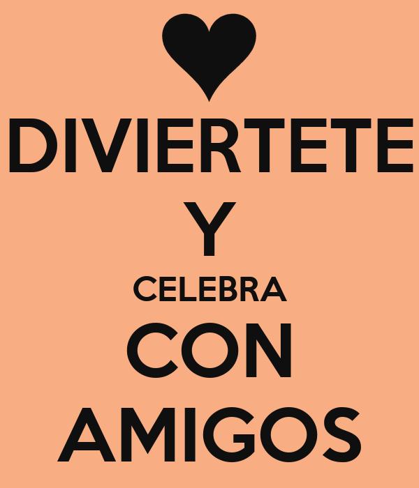 DIVIERTETE Y CELEBRA CON AMIGOS