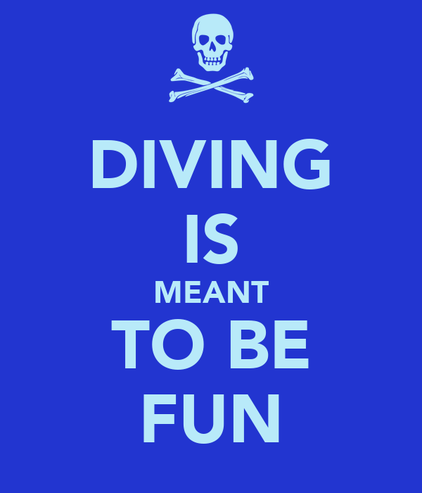DIVING IS MEANT TO BE FUN
