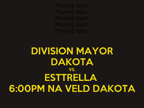 DIVISION MAYOR DAKOTA VS. ESTTRELLA  6:00PM NA VELD DAKOTA