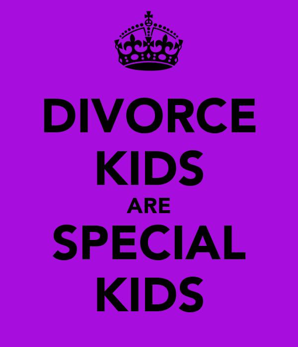 DIVORCE KIDS ARE SPECIAL KIDS