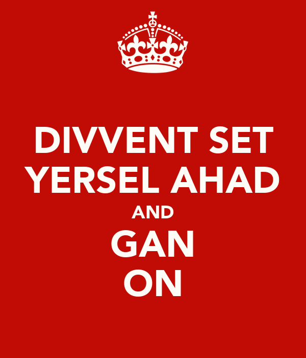DIVVENT SET YERSEL AHAD AND GAN ON