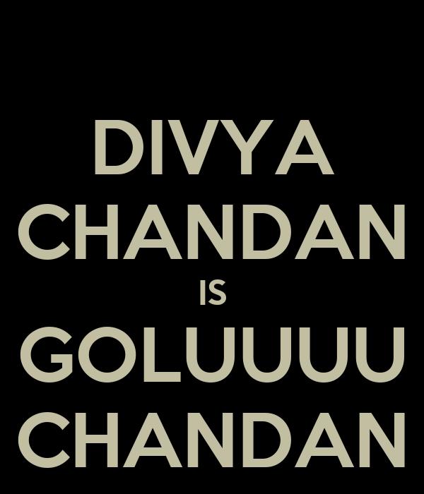 DIVYA CHANDAN IS GOLUUUU CHANDAN
