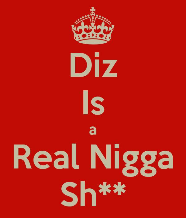 Diz Is a Real Nigga Sh**