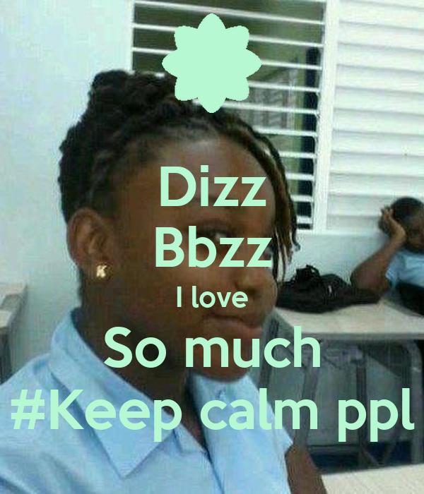 Dizz Bbzz I love So much #Keep calm ppl