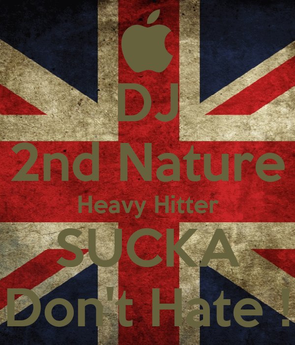 DJ  2nd Nature  Heavy Hitter SUCKA Don't Hate !