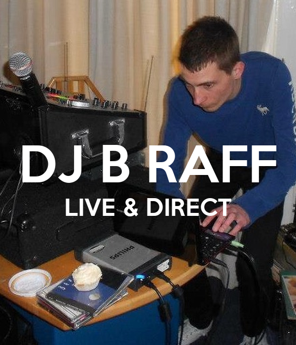 DJ B RAFF LIVE & DIRECT