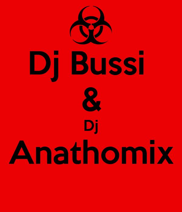 Dj Bussi  & Dj Anathomix