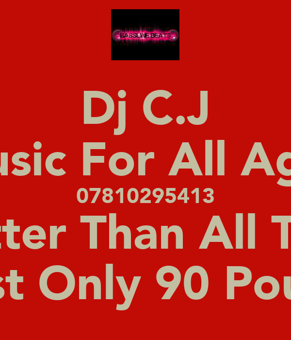 Dj C.J Music For All Ages 07810295413 Better Than All The  Rest Only 90 Pound