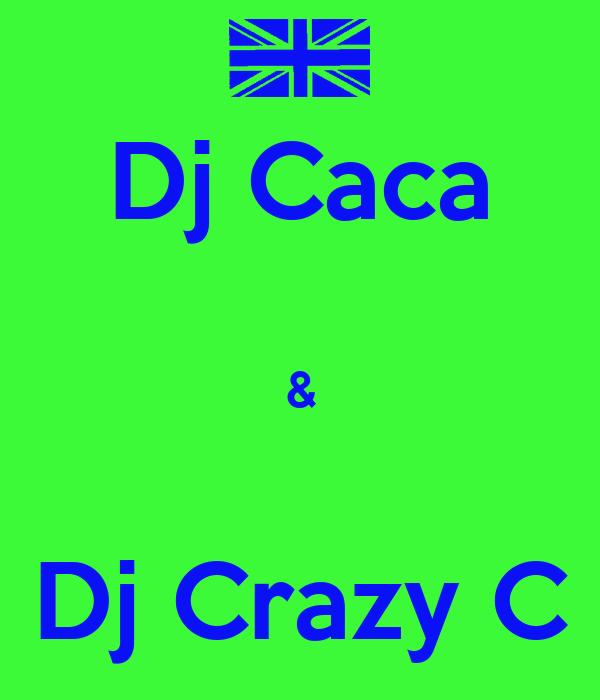 Dj Caca  &  Dj Crazy C