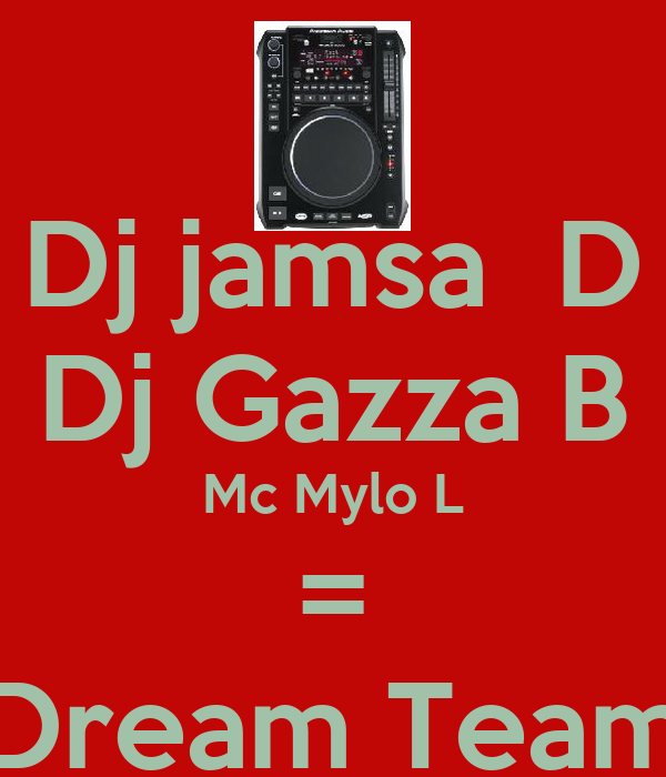 Dj jamsa  D Dj Gazza B Mc Mylo L = Dream Team