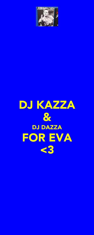 DJ KAZZA & DJ DAZZA FOR EVA <3