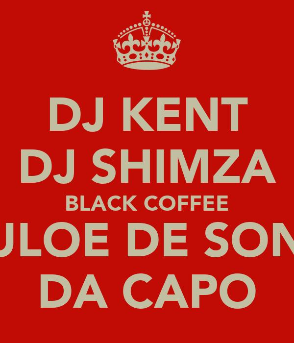 DJ KENT DJ SHIMZA BLACK COFFEE CULOE DE SONG DA CAPO
