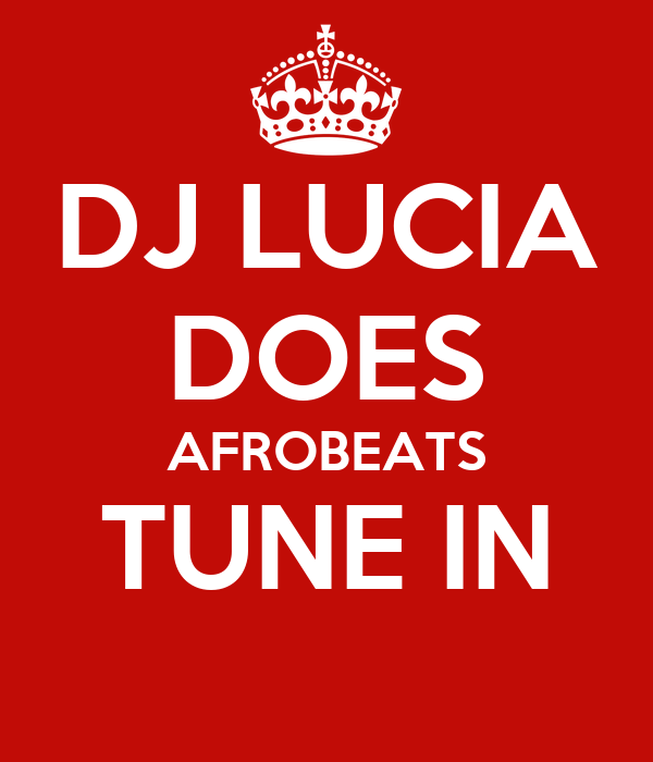 DJ LUCIA DOES AFROBEATS TUNE IN